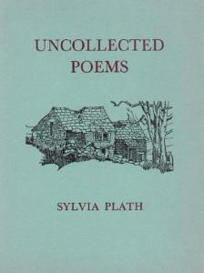 Book cover of Sylvia Plath's uncollected poems